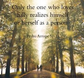 Couple walking in alley of trees. Only the one who loves fully realizes himself or herself as a person. Pedro Arrupe SJ